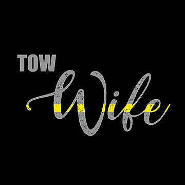 Tow Truck Driver Wife Thin Yellow Line by bluelinegear