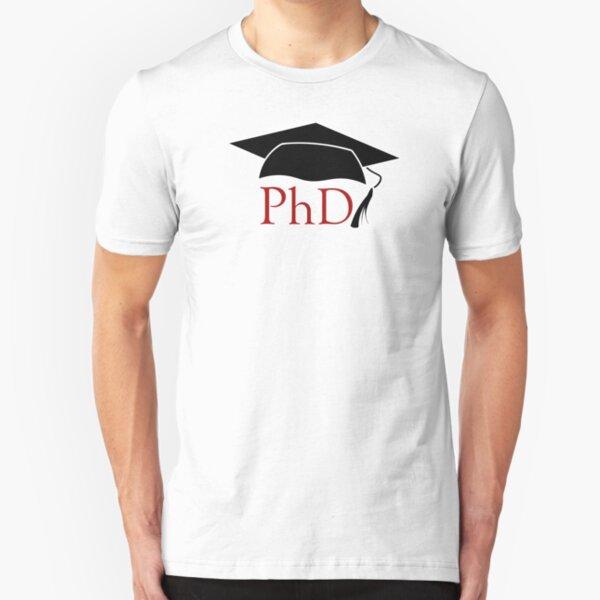 PhD - Doctor of Philosophy Slim Fit T-Shirt