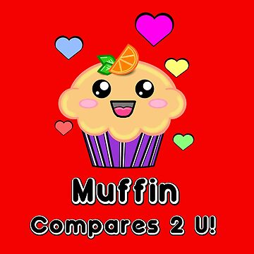 "Kawaii ""Muffin Compares 2 U"" by FlyingDreamer"