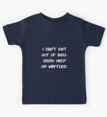I Can't Get Out Of Bed. Send Help Or Waffles. Funny, Humorous Sayings. Kids Tee