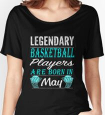 Basketball Legends are born in May Women's Relaxed Fit T-Shirt