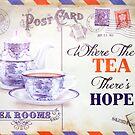 Where There's Tea There's Hope by Irina Chuckowree