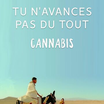 Tu n'avances pas du tout, Cannabis ! by daddydj12