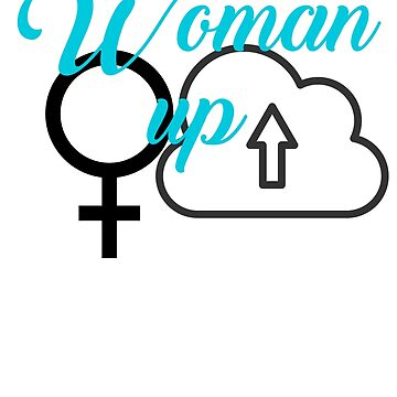 Woman Up Strong Women T Shirt and More by tinoriccio