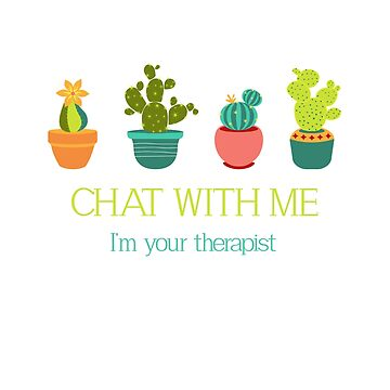 Chat with me I'm your therapist Cactus Therapist by gogo-jr