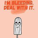 I'm bleeding. Deal with it. von Judith Flad