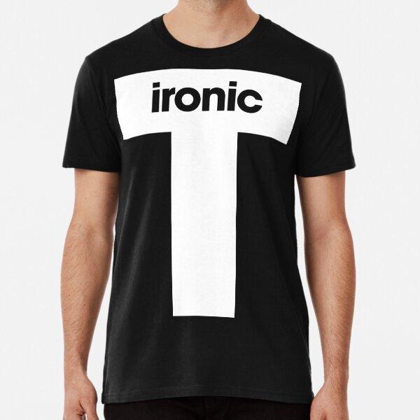 Ironic T - White Premium T-Shirt