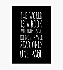 The World is a Book and Those Who Do Not Travel Read Only One Page Photographic Print