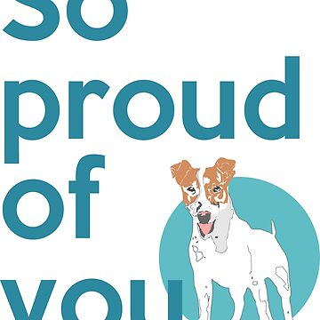 So proud of you, jack russell terrier by ZnDigitalPrints