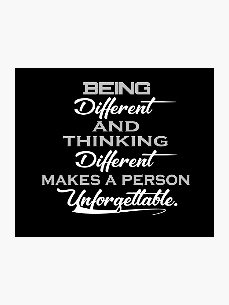 Being Different and Thinking Different Makes a Person Unforgettable. Quotes  For life. | Photographic Print