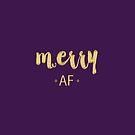 Merry AF by fashprints