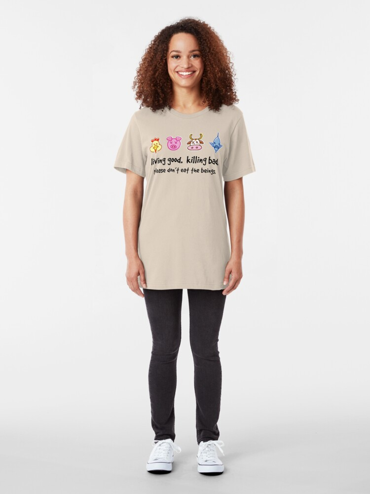 Alternate view of Living Good. Killing Bad. Please don't eat the beings. Slim Fit T-Shirt