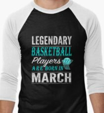 Basketball Legends are born in March Men's Baseball ¾ T-Shirt