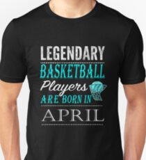 Basketball Legends are born in  April Unisex T-Shirt