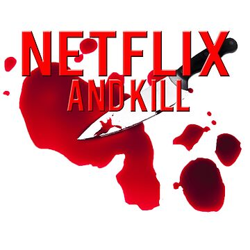 NETFLIX AND KILL by DeadThreads