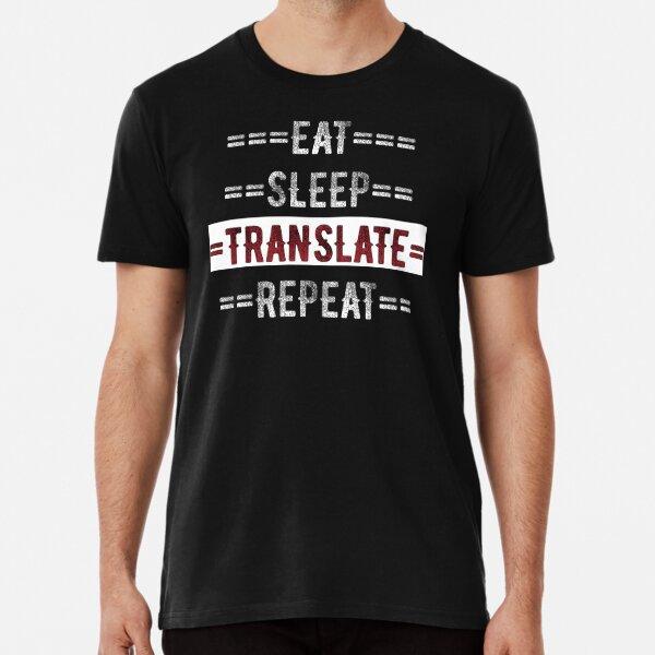 Eat Sleep Translate Repeat Gift for Translators  Premium T-Shirt