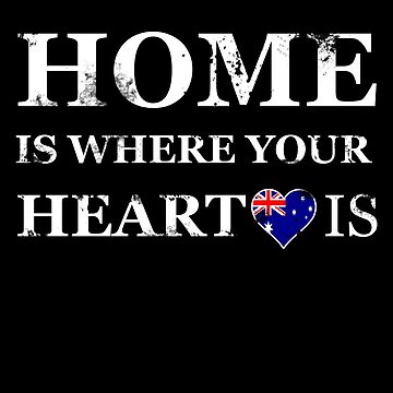 Home is where your heart is. Australia gift by NoblePirates