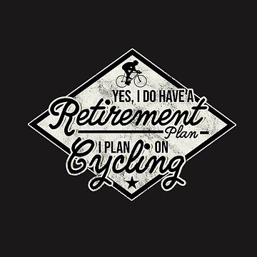 Bicycle Day Shirt Retirement I Plan On Cycling Cyclist Presents by arnaldog