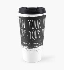 Open your mind before your mouth Travel Mug
