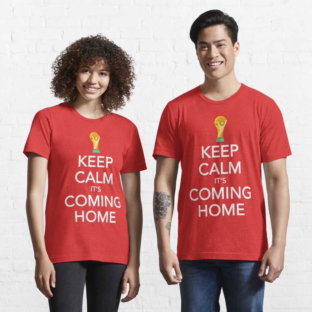 Keep Calm, It's Coming Home Essential T-Shirt