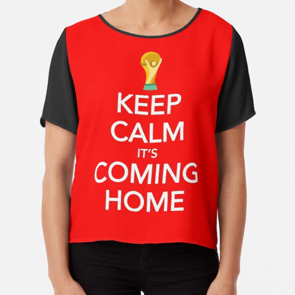 Keep Calm, It's Coming Home Chiffon Top