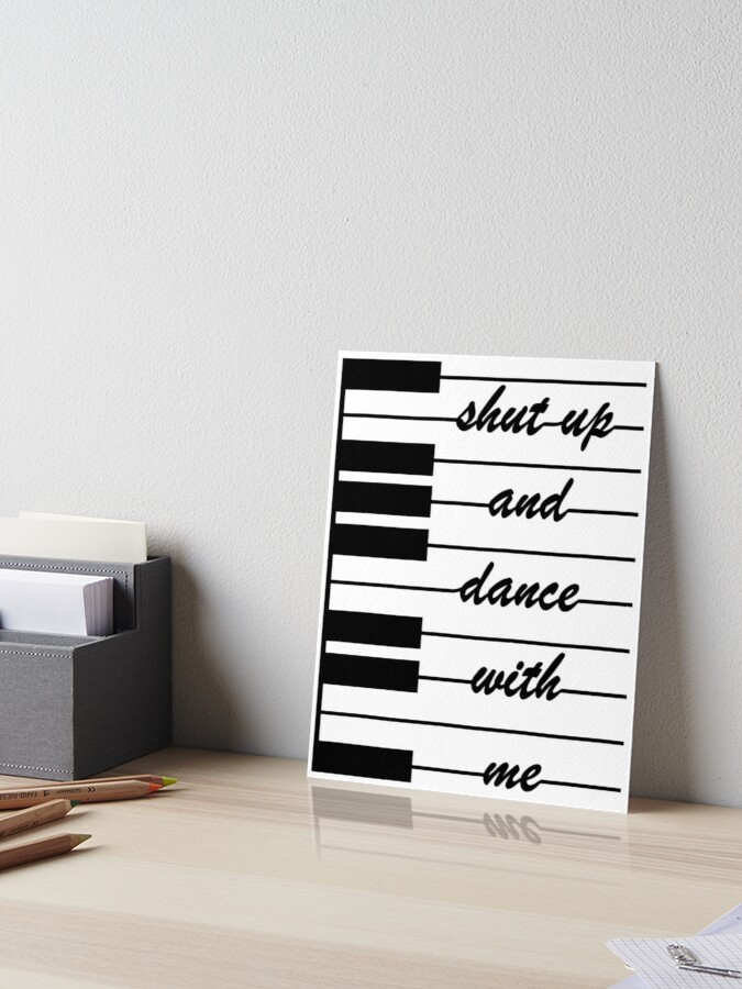 Shut Up And Dance With Me I Let S Dance To The Music Art Board Print By Shirtzz123 Redbubble