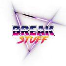 Break Stuff by bigbrawlerbrand