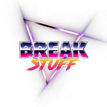 Break Stuff by bigbrawlerbrand