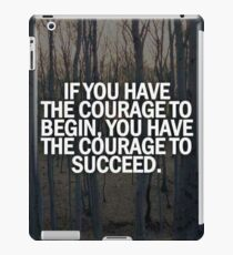 Courage To Begin, To Succeed iPad Case/Skin