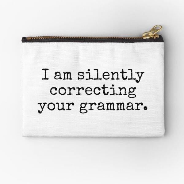 I am silently correcting your grammar. Zipper Pouch