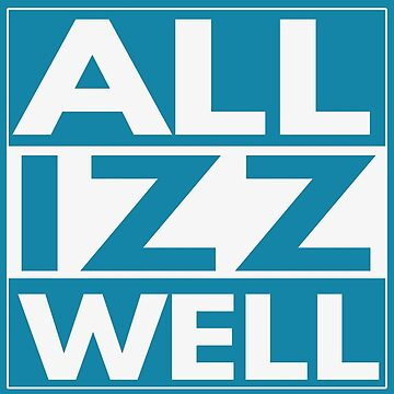 All Izz Well by GoldyMaster07