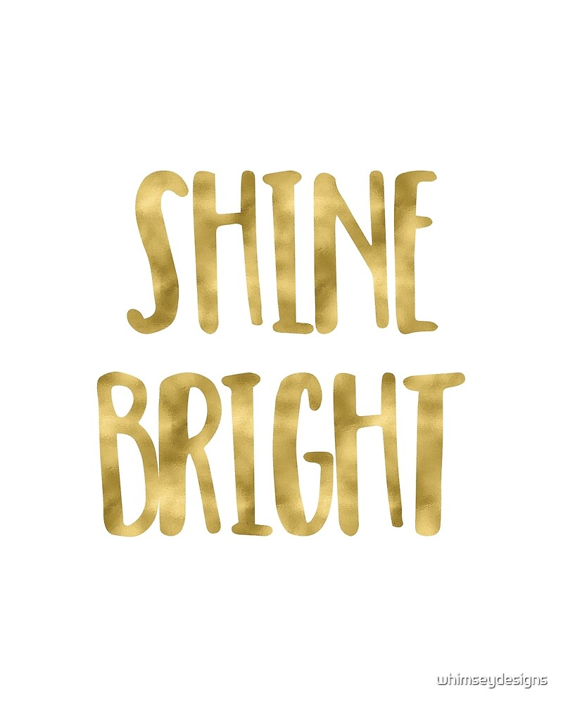 Shine Bright Motivational Quote in Faux Gold by whimseydesigns