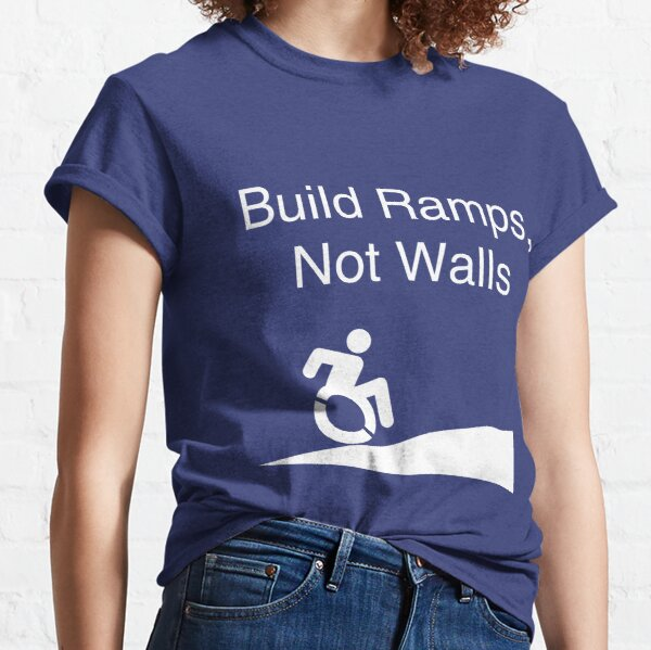 Build Ramps Not Walls Disability Rights Classic T-Shirt