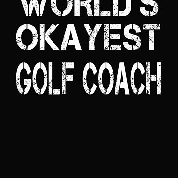 World's Okayest Golf Coach by BeardedAnchor