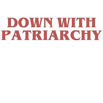 down with patriarchy by mildstorm