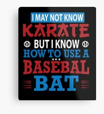 I May Not Know Karate But I Know How To Use A Baseball BAT  Metal Print