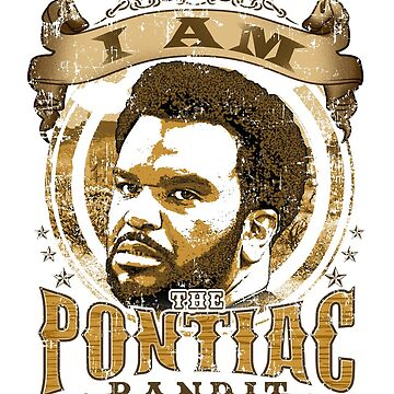 I Am The Pontiac Bandit by craftybadgertee