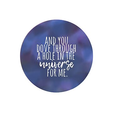 You Dove Through a Hole in the Universe For Me (White) by stuffsaralikes
