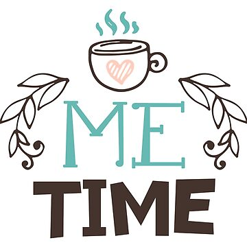 "Original Hand-drawn ""Me Time"" Inspirational Design by baddawge"
