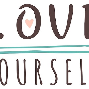 "Original Hand-drawn ""Love Yourself"" Inspirational Design by baddawge"