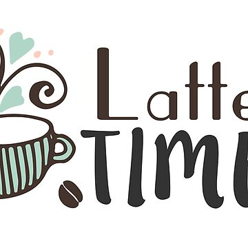 "Original Hand-drawn ""Latte Time"" Inspirational Design by baddawge"