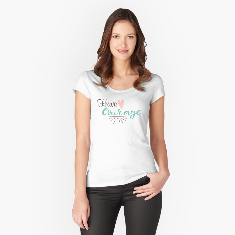 "Original Hand-drawn ""Have Courage"" Inspirational Design Women's Fitted Scoop T-Shirt Front"