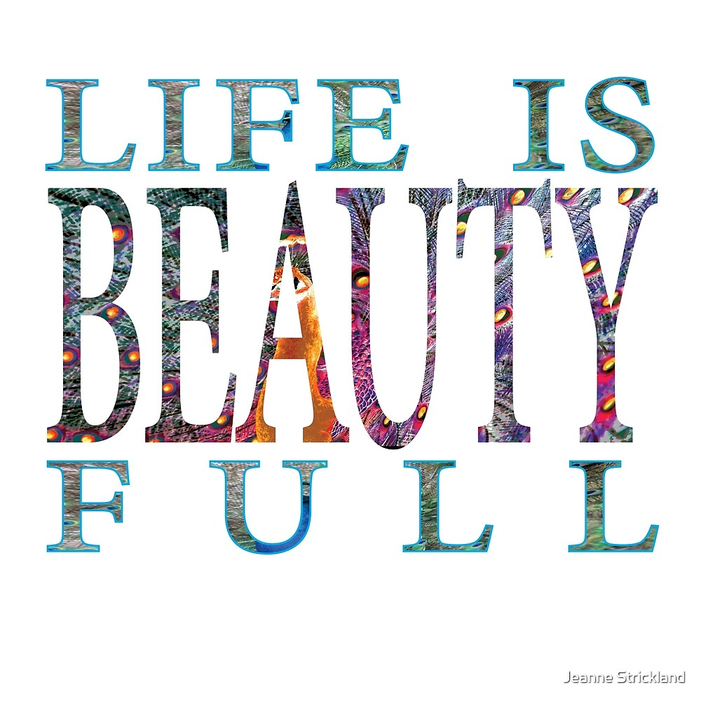LIFE IS BEAUTY FULL by Jeanne Strickland