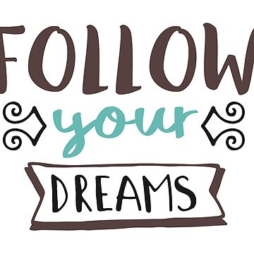 "Original Hand-drawn ""Follow Your Dreams"" Inspirational Design by baddawge"