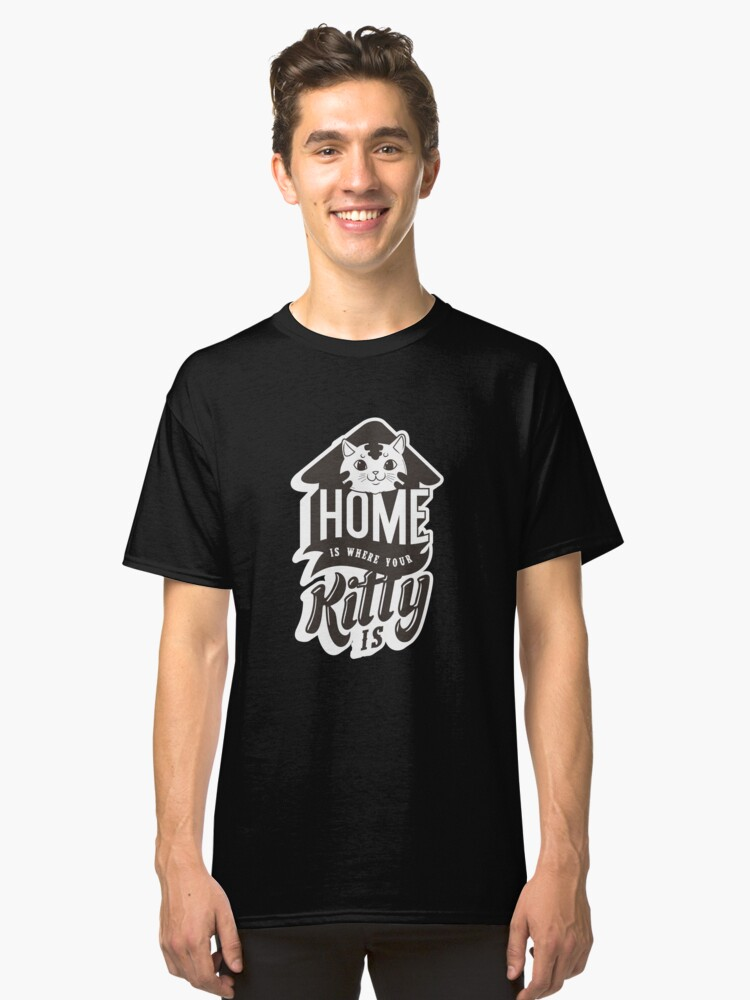 Cat Kitten - Home is where your kitten is Classic T-Shirt Front