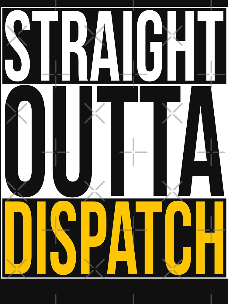 Straight Outta Dispatch by LeNew