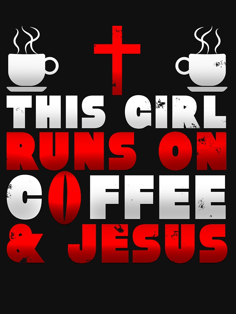 This Girl Runs On Coffee and Jesus by 64thMixUp