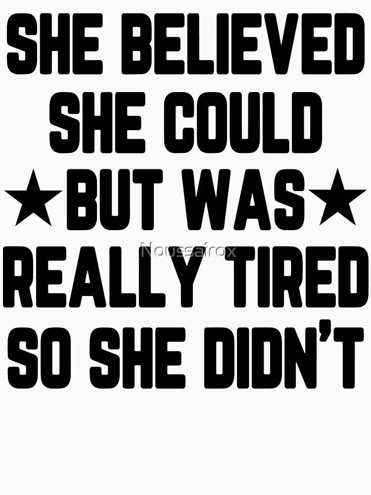 She Believed She Could But Was Really Tired, So She Didn't...Unisex Heather Grey Triblend Tee,Funny Tee,Funny Shirt,Workout Tee, Size Down by Noussairox