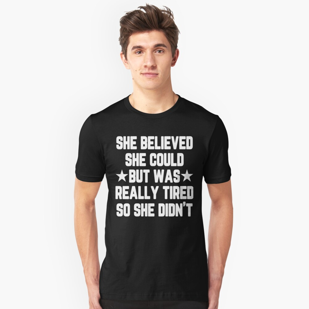 She Believed She Could But Was Really Tired, So She Didn't...Unisex Heather Grey Triblend Tee,Funny Tee,Funny Shirt,Workout Tee, Size Down Unisex T-Shirt Front
