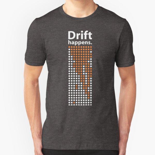 Drift happens. (Light variant.) Slim Fit T-Shirt